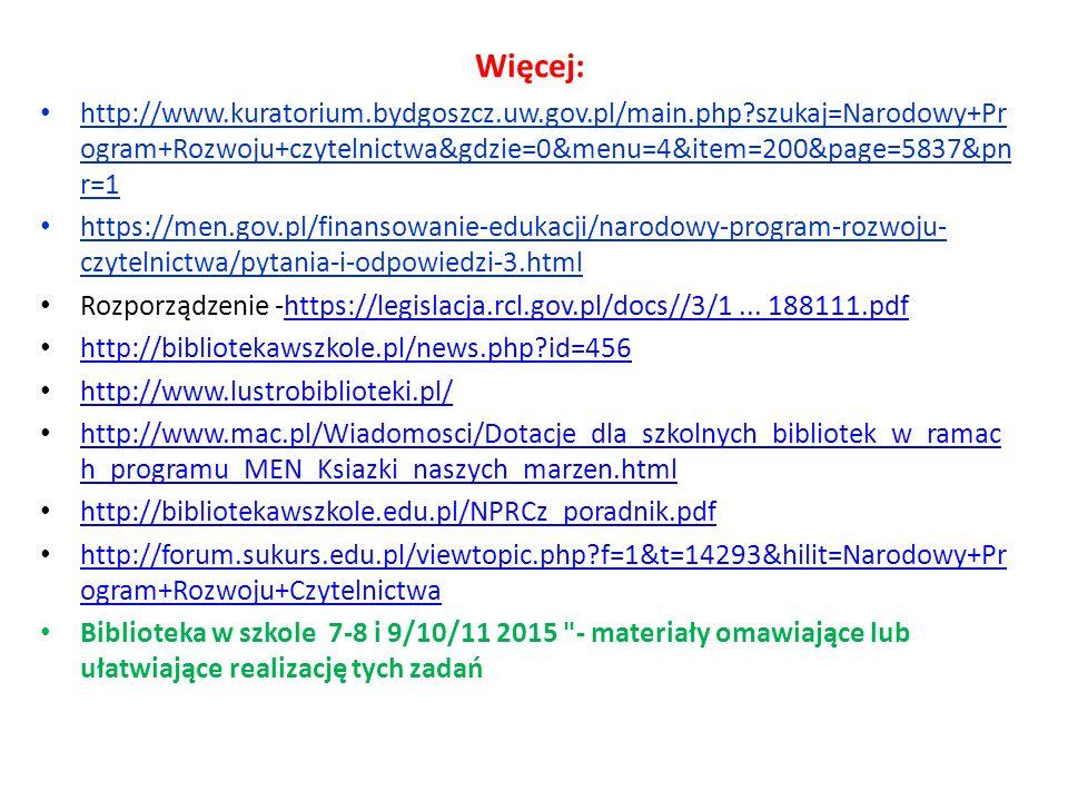 Więcej: http://www.kuratorium.bydgoszcz.uw.gov.pl/main.php?szukaj=Narodowy+Pr ogram+Rozwoju+czytelnictwa&gdzie=0&menu=4&item=200&page=5837&pn r=1 http