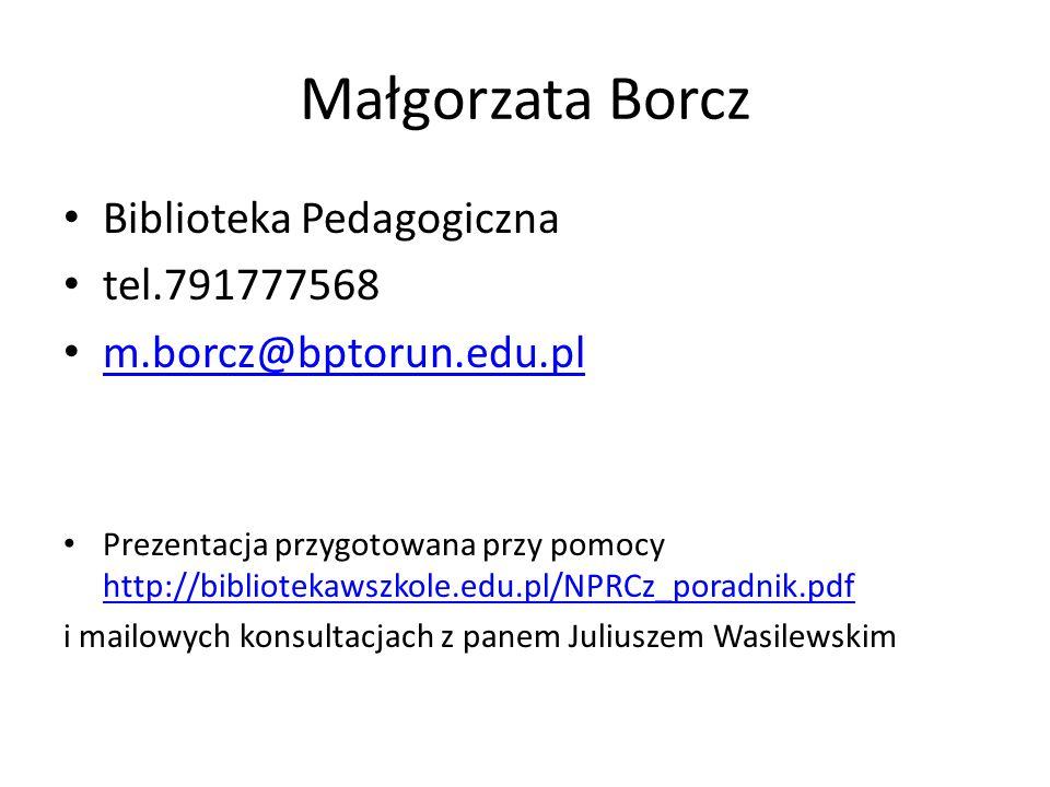 Małgorzata Borcz Biblioteka Pedagogiczna tel.791777568 m.borcz@bptorun.edu.pl Prezentacja przygotowana przy pomocy http://bibliotekawszkole.edu.pl/NPR