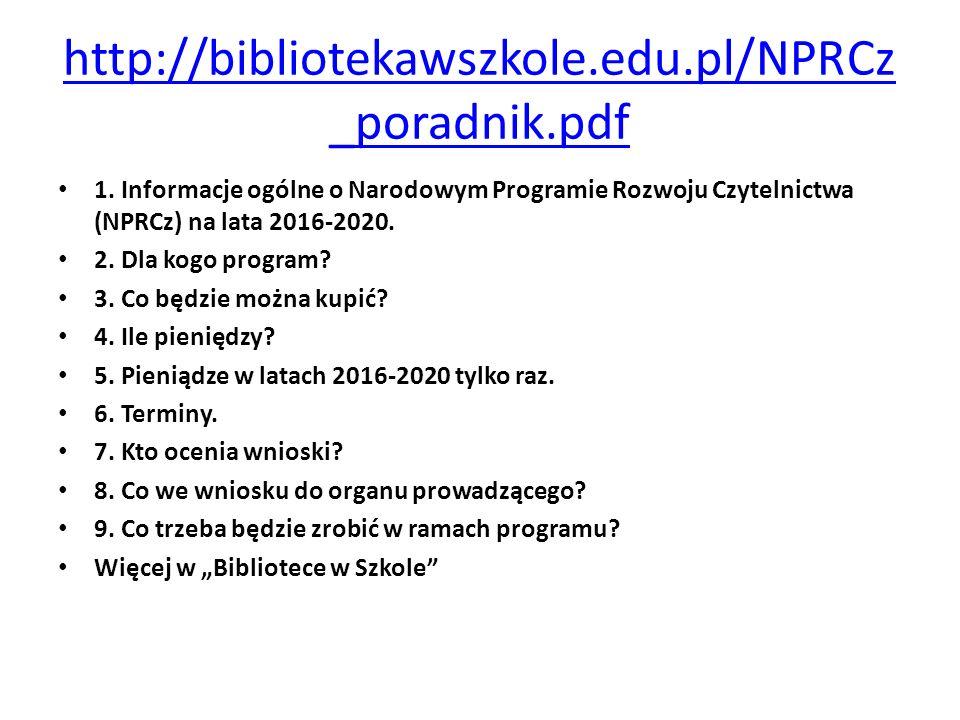 http://bibliotekawszkole.edu.pl/NPRCz _poradnik.pdf 1. Informacje ogólne o Narodowym Programie Rozwoju Czytelnictwa (NPRCz) na lata 2016-2020. 2. Dla