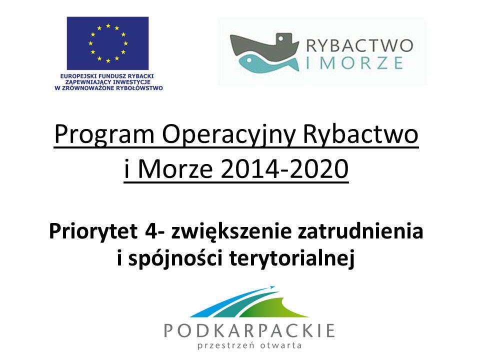 Program Operacyjny Rybactwo i Morze 2014-2020 Priorytet 4- zwiększenie zatrudnienia i spójności terytorialnej