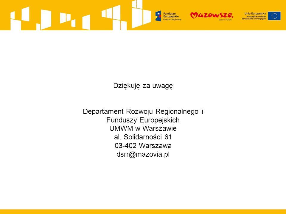 Dziękuję za uwagę Departament Rozwoju Regionalnego i Funduszy Europejskich UMWM w Warszawie al.