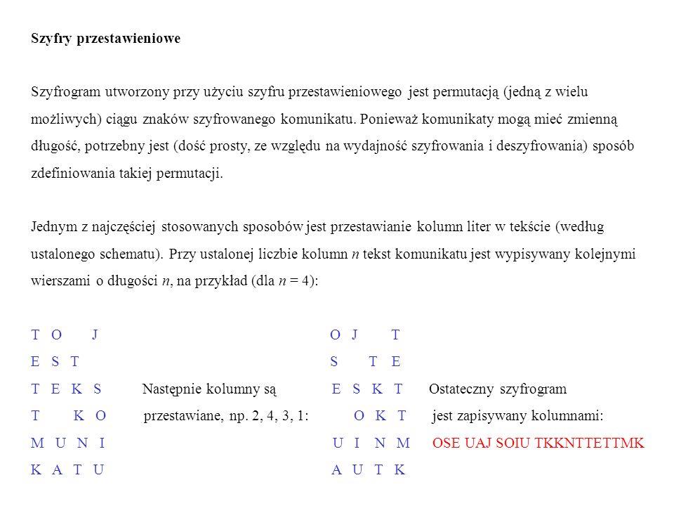 Szyfry przestawieniowe Szyfrogram utworzony przy użyciu szyfru przestawieniowego jest permutacją (jedną z wielu możliwych) ciągu znaków szyfrowanego k
