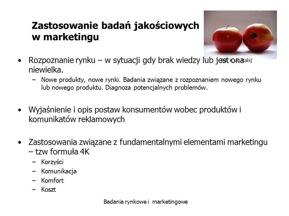 fot. K. A. Rabij Badania rynkowe i marketingowe Zastosowanie badań jakościowych w marketingu Rozpoznanie rynku – w sytuacji gdy brak wiedzy lub jest o