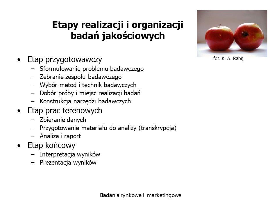 fot. K. A. Rabij Badania rynkowe i marketingowe Etapy realizacji i organizacji badań jakościowych Etap przygotowawczy –Sformułowanie problemu badawcze