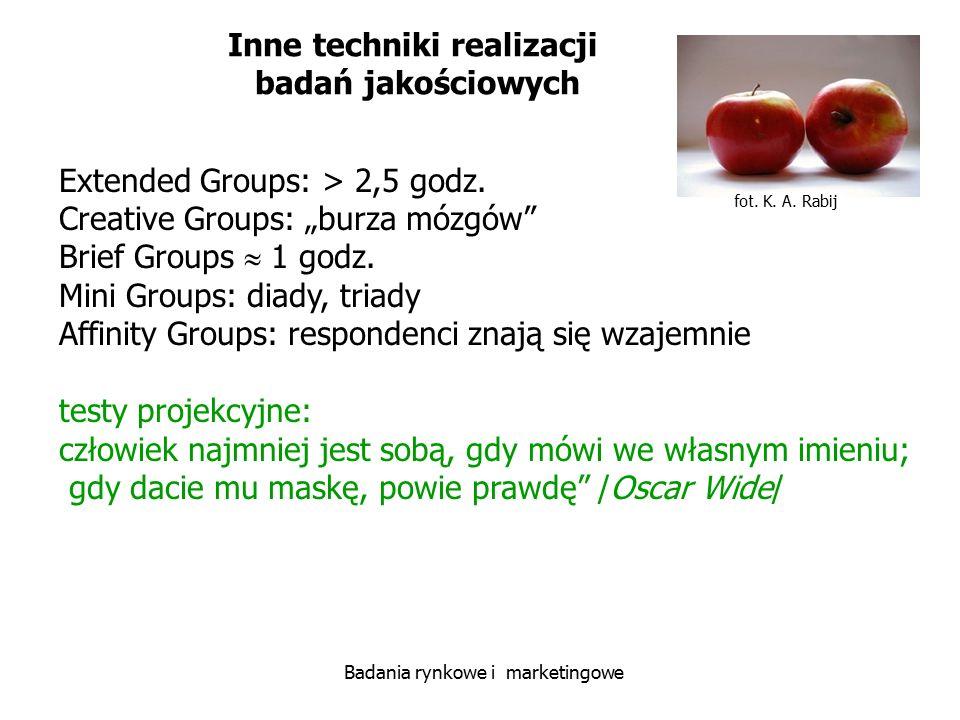 """fot. K. A. Rabij Badania rynkowe i marketingowe Inne techniki realizacji badań jakościowych Extended Groups: > 2,5 godz. Creative Groups: """"burza mózgó"""