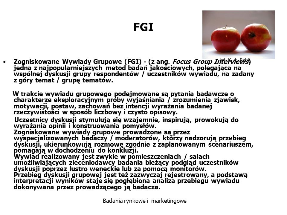 fot. K. A. Rabij Badania rynkowe i marketingowe FGI Zogniskowane Wywiady Grupowe (FGI) - (z ang. Focus Group Interviews) jedna z najpopularniejszych m