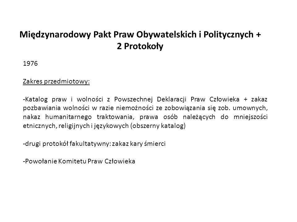 Międzynarodowy Pakt Praw Obywatelskich i Politycznych + 2 Protokoły 1976 Zakres przedmiotowy: -Katalog praw i wolności z Powszechnej Deklaracji Praw C