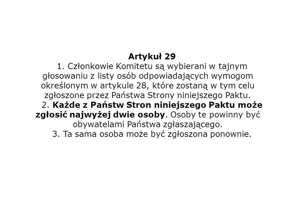 Artykuł 29 1. Członkowie Komitetu są wybierani w tajnym głosowaniu z listy osób odpowiadających wymogom określonym w artykule 28, które zostaną w tym