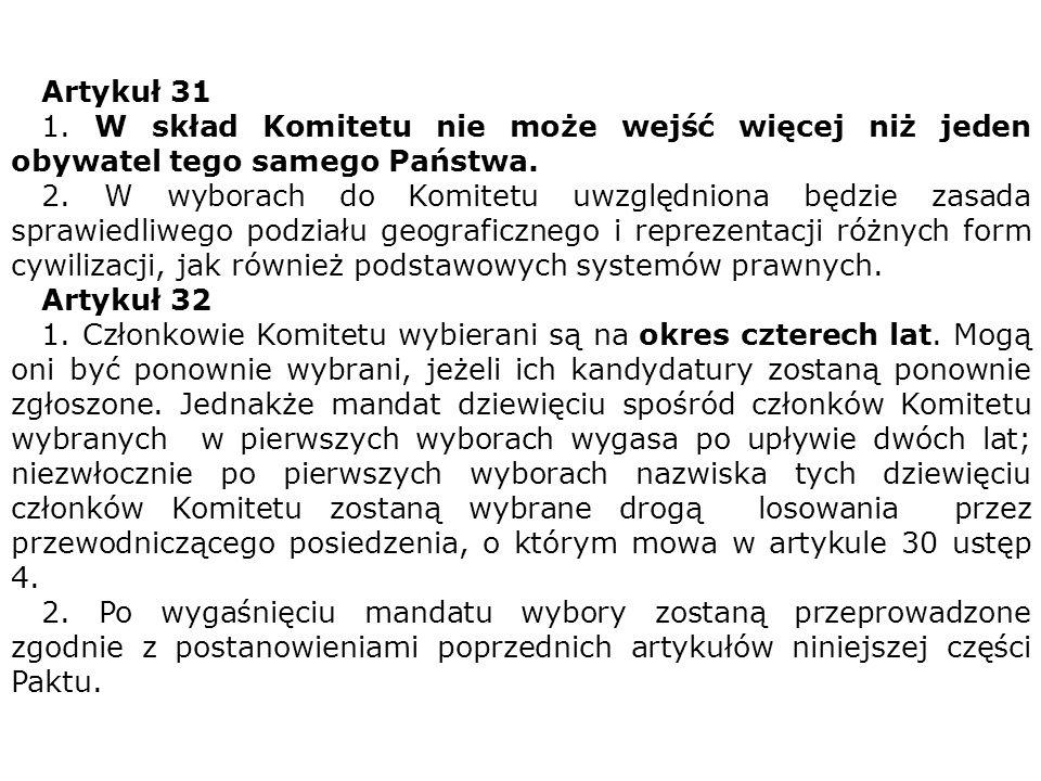 Artykuł 31 1. W skład Komitetu nie może wejść więcej niż jeden obywatel tego samego Państwa. 2. W wyborach do Komitetu uwzględniona będzie zasada spra