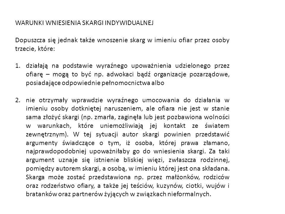 WARUNKI WNIESIENIA SKARGI INDYWIDUALNEJ Dopuszcza się jednak także wnoszenie skarg w imieniu ofiar przez osoby trzecie, które: 1.działają na podstawie