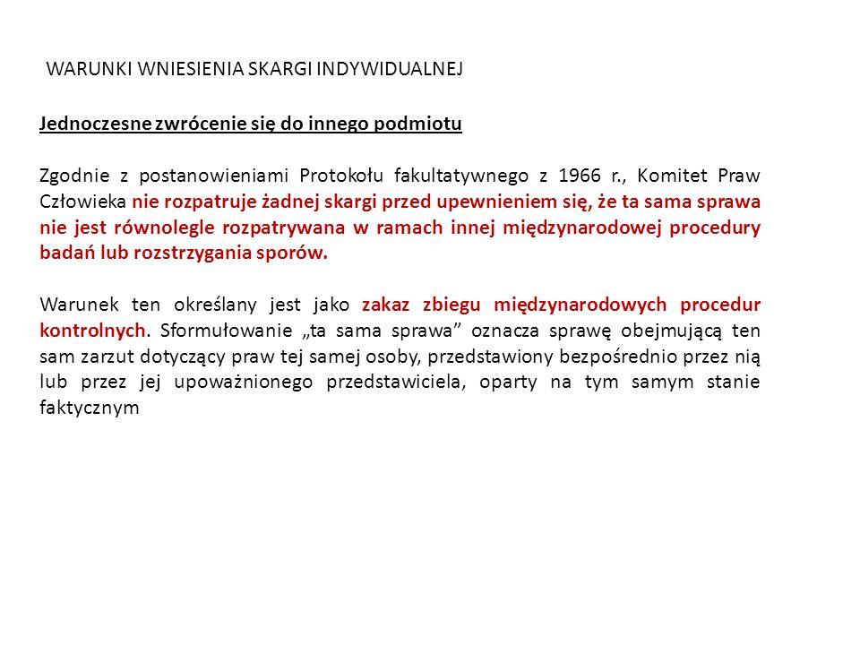 WARUNKI WNIESIENIA SKARGI INDYWIDUALNEJ Jednoczesne zwrócenie się do innego podmiotu Zgodnie z postanowieniami Protokołu fakultatywnego z 1966 r., Kom
