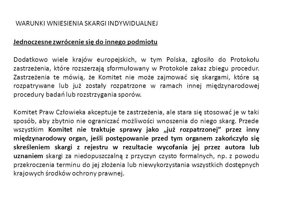 WARUNKI WNIESIENIA SKARGI INDYWIDUALNEJ Jednoczesne zwrócenie się do innego podmiotu Dodatkowo wiele krajów europejskich, w tym Polska, zgłosiło do Pr