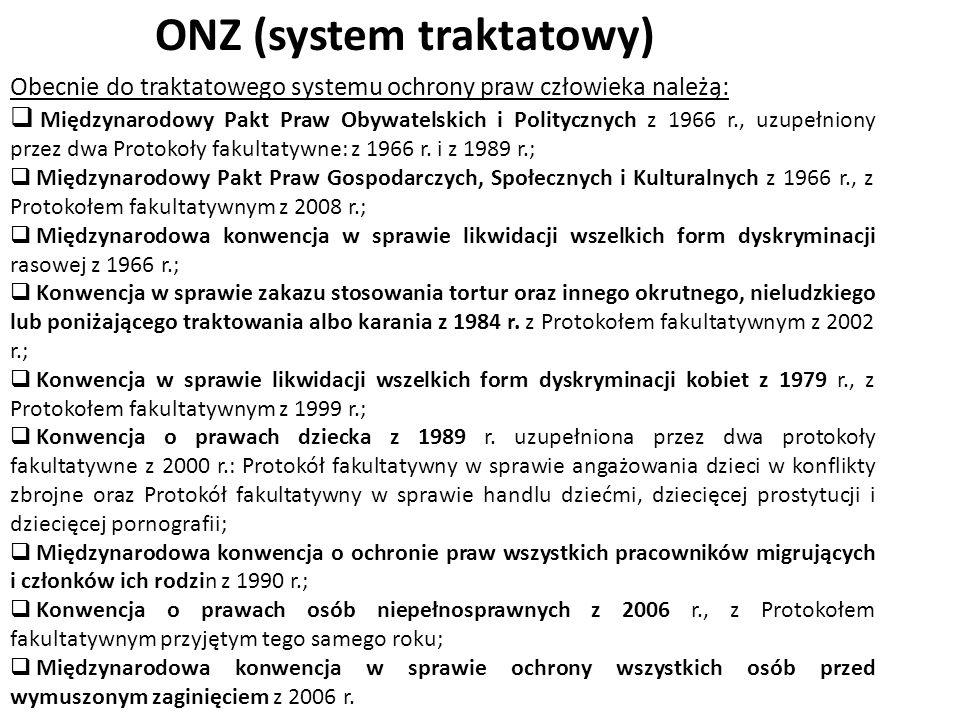 ONZ (system traktatowy) Obecnie do traktatowego systemu ochrony praw człowieka należą:  Międzynarodowy Pakt Praw Obywatelskich i Politycznych z 1966