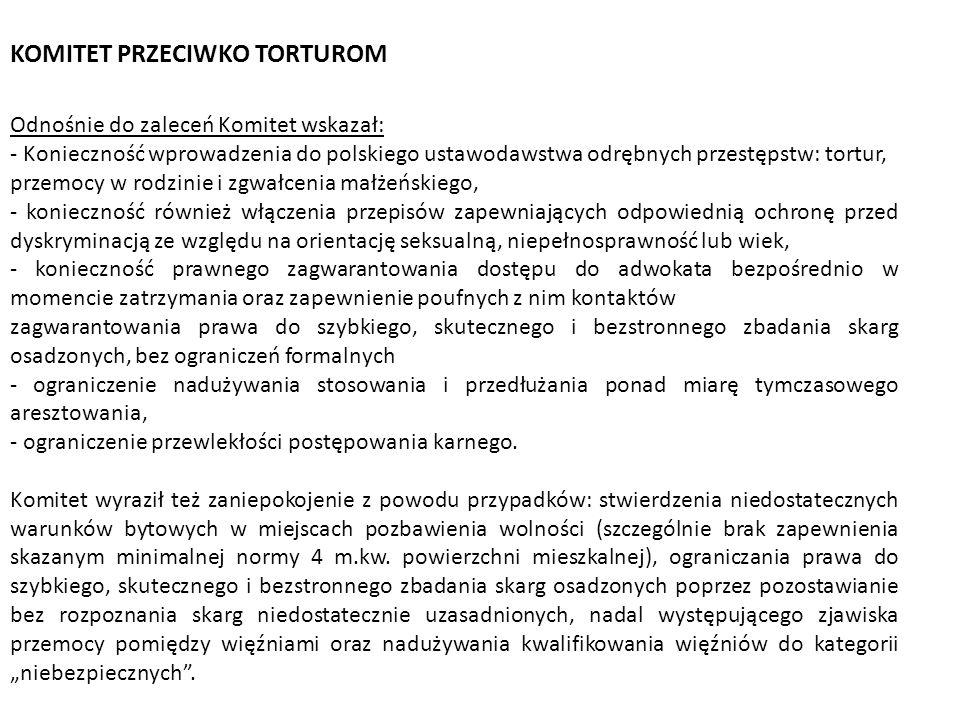 KOMITET PRZECIWKO TORTUROM Odnośnie do zaleceń Komitet wskazał: - Konieczność wprowadzenia do polskiego ustawodawstwa odrębnych przestępstw: tortur, p