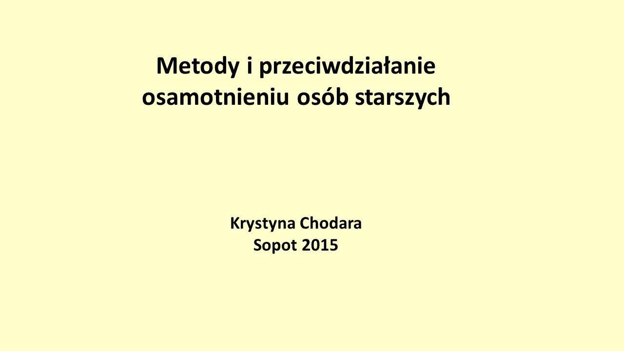 Metody i przeciwdziałanie osamotnieniu osób starszych Krystyna Chodara Sopot 2015