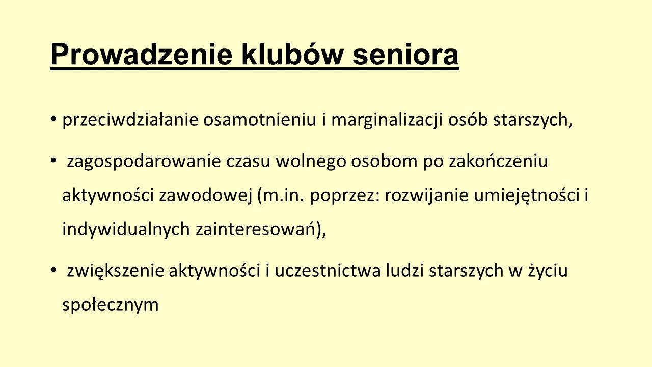 Prowadzenie klubów seniora przeciwdziałanie osamotnieniu i marginalizacji osób starszych, zagospodarowanie czasu wolnego osobom po zakończeniu aktywno