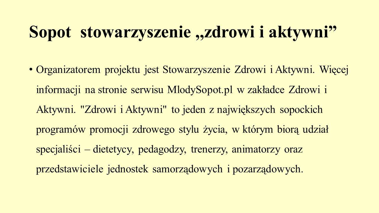 """Sopot stowarzyszenie,,zdrowi i aktywni"""" Organizatorem projektu jest Stowarzyszenie Zdrowi i Aktywni. Więcej informacji na stronie serwisu MlodySopot.p"""