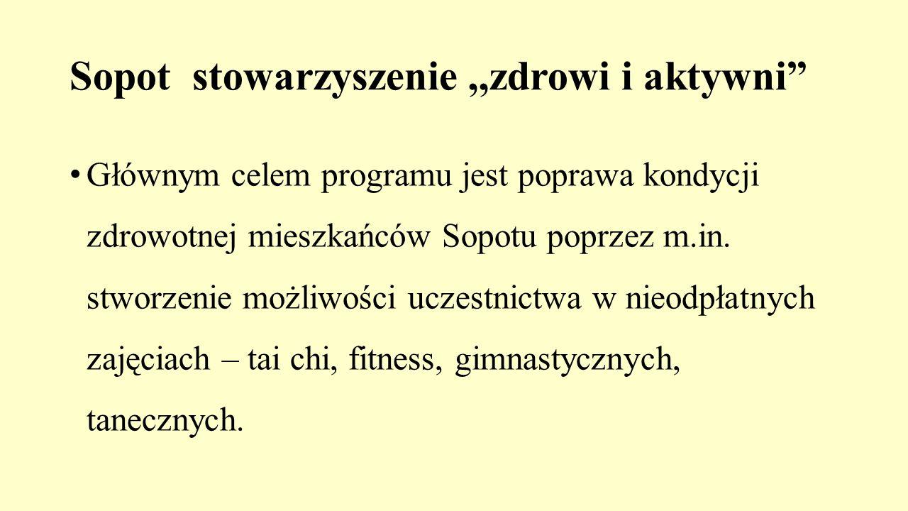"""Sopot stowarzyszenie,,zdrowi i aktywni"""" Głównym celem programu jest poprawa kondycji zdrowotnej mieszkańców Sopotu poprzez m.in. stworzenie możliwości"""