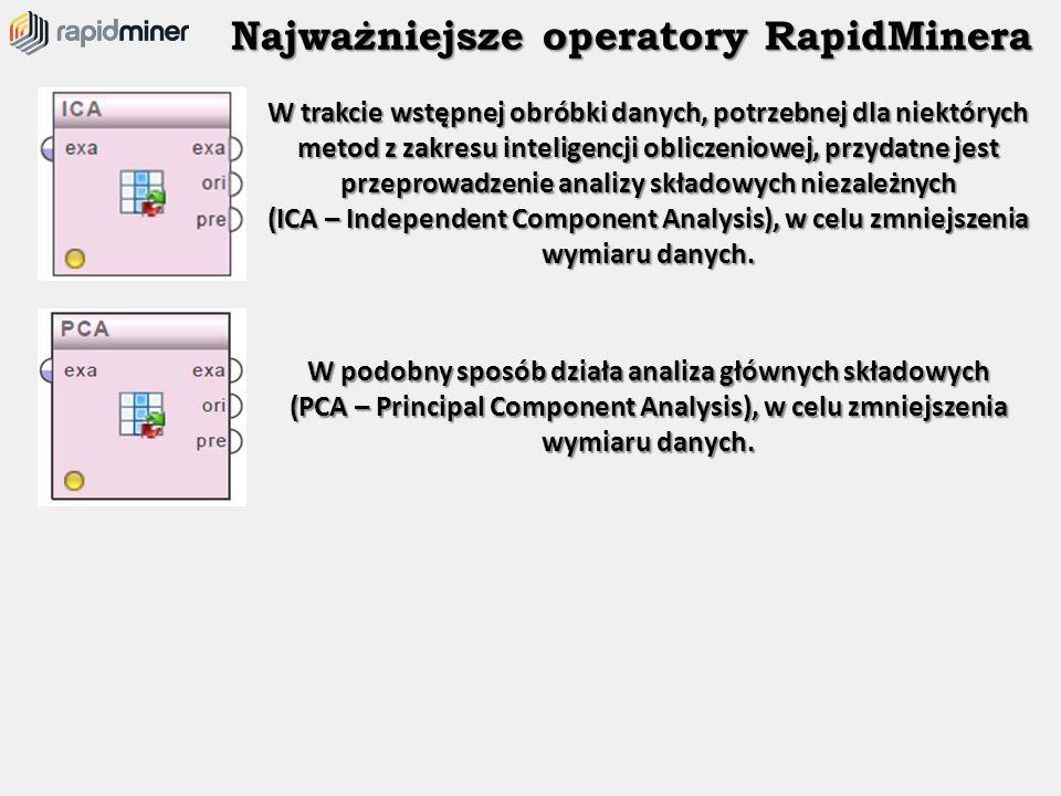 Najważniejsze operatory RapidMinera W trakcie wstępnej obróbki danych, potrzebnej dla niektórych metod z zakresu inteligencji obliczeniowej, przydatne