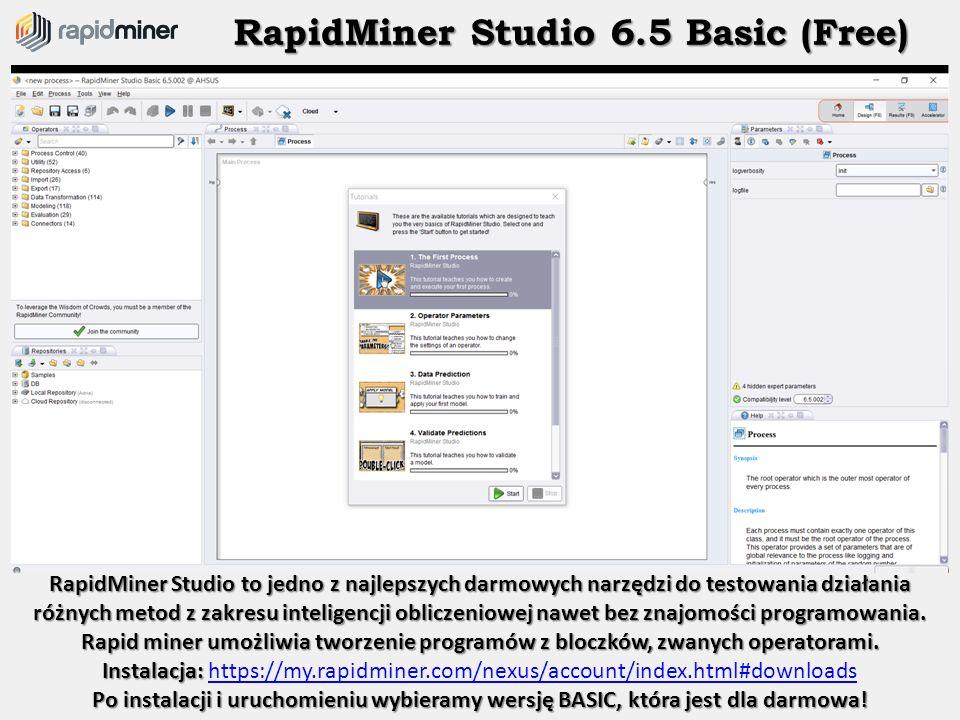 RapidMiner Studio 6.5 Basic (Free) RapidMiner Studio to jedno z najlepszych darmowych narzędzi do testowania działania różnych metod z zakresu intelig