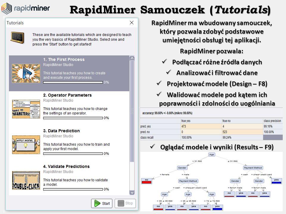RapidMiner Samouczek ( Tutorials ) RapidMiner ma wbudowany samouczek, który pozwala zdobyć podstawowe umiejętności obsługi tej aplikacji. RapidMiner p