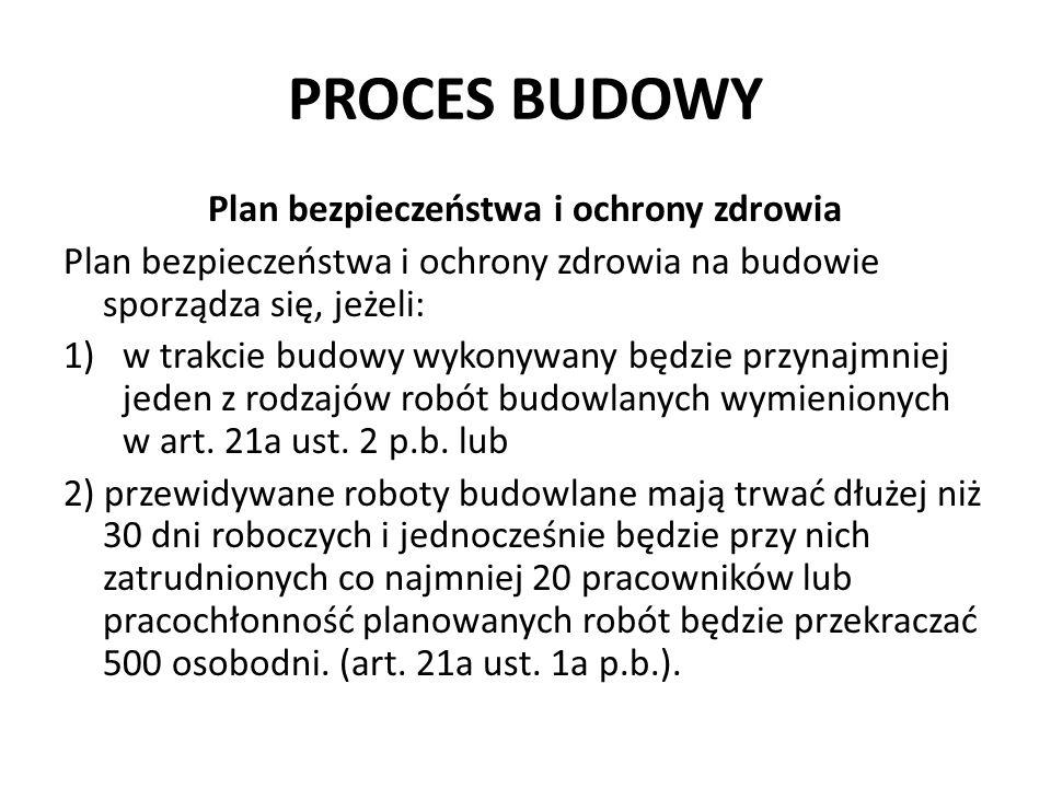 PROCES BUDOWY Plan bezpieczeństwa i ochrony zdrowia Plan bezpieczeństwa i ochrony zdrowia na budowie sporządza się, jeżeli: 1)w trakcie budowy wykonyw