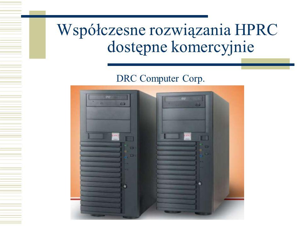 Współczesne rozwiązania HPRC dostępne komercyjnie DRC Computer Corp.
