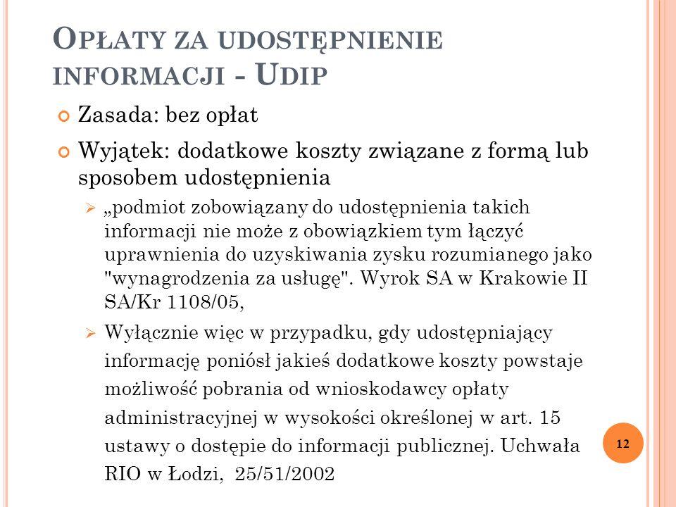 """O PŁATY ZA UDOSTĘPNIENIE INFORMACJI - U DIP Zasada: bez opłat Wyjątek: dodatkowe koszty związane z formą lub sposobem udostępnienia  """"podmiot zobowią"""
