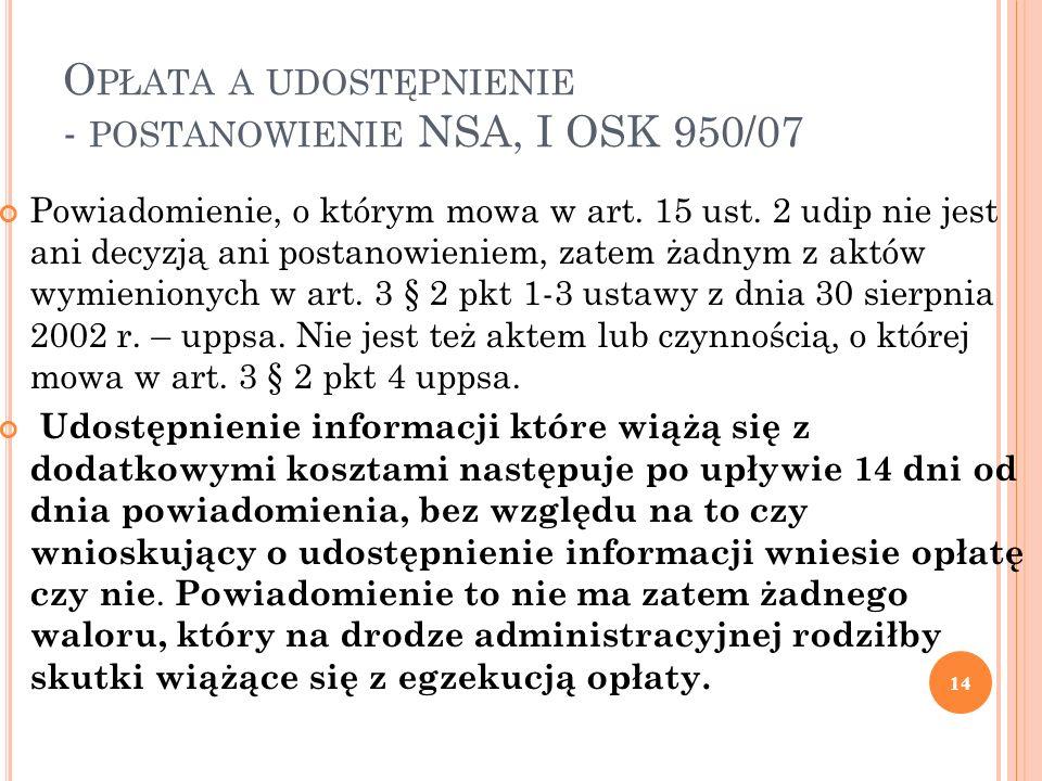 O PŁATA A UDOSTĘPNIENIE - POSTANOWIENIE NSA, I OSK 950/07 Powiadomienie, o którym mowa w art. 15 ust. 2 udip nie jest ani decyzją ani postanowieniem,