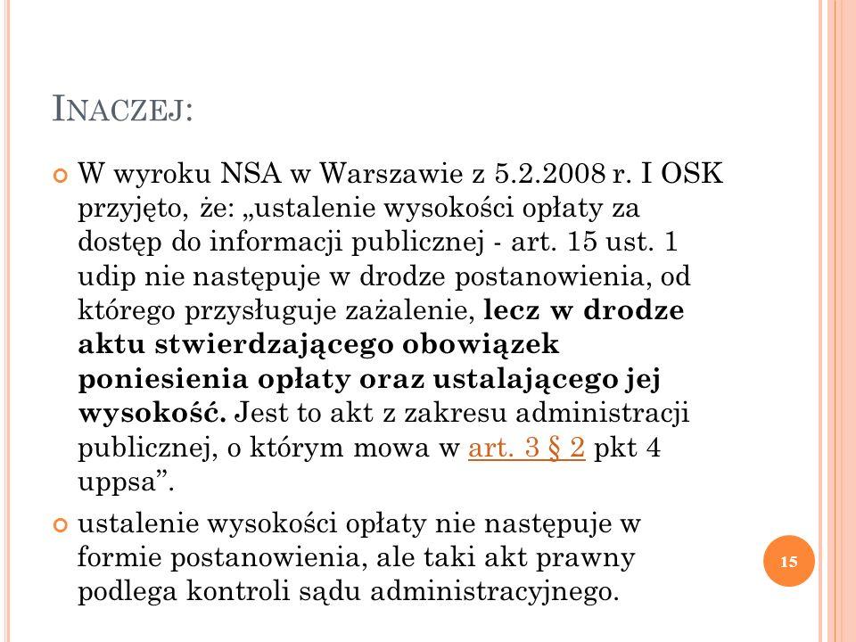 """I NACZEJ : W wyroku NSA w Warszawie z 5.2.2008 r. I OSK przyjęto, że: """"ustalenie wysokości opłaty za dostęp do informacji publicznej - art. 15 ust. 1"""