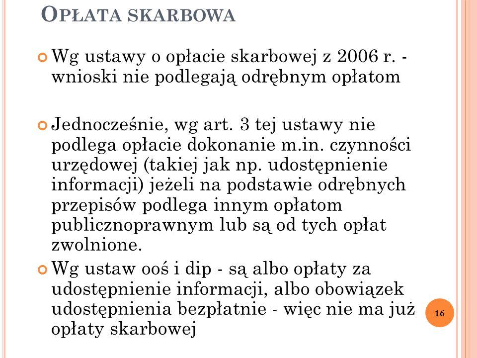 O PŁATA SKARBOWA Wg ustawy o opłacie skarbowej z 2006 r. - wnioski nie podlegają odrębnym opłatom Jednocześnie, wg art. 3 tej ustawy nie podlega opłac