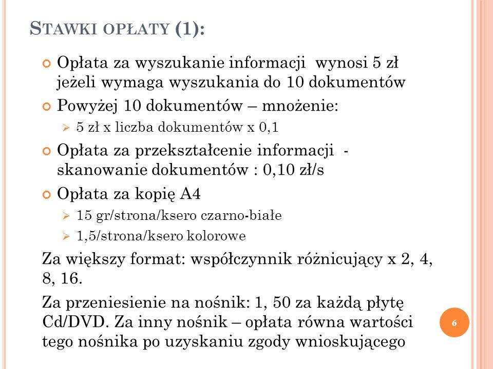 S TAWKI OPŁATY (1): Opłata za wyszukanie informacji wynosi 5 zł jeżeli wymaga wyszukania do 10 dokumentów Powyżej 10 dokumentów – mnożenie:  5 zł x l