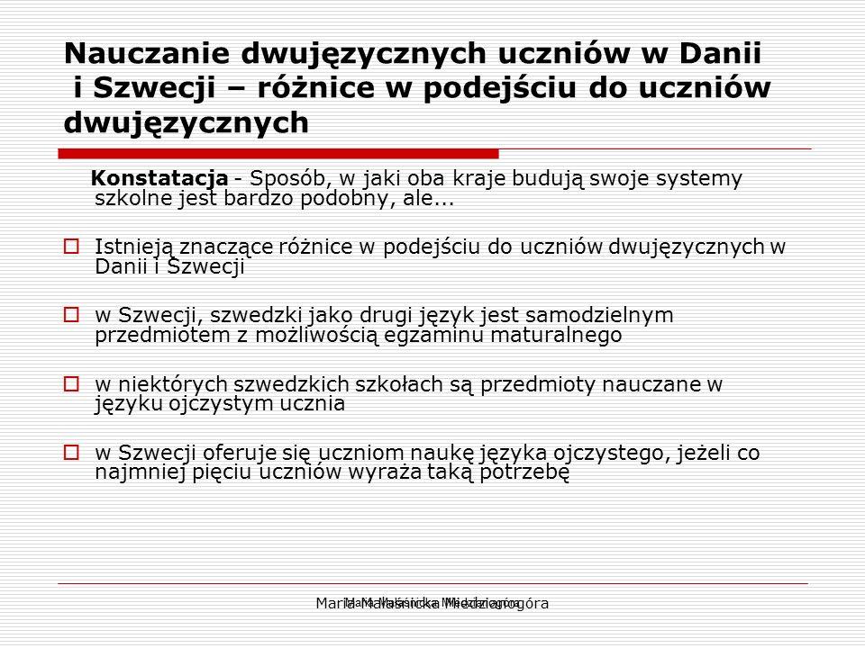 Maria Małaśnicka Miedzianogóra Nauczanie dwujęzycznych uczniów w Danii i Szwecji – różnice w podejściu do uczniów dwujęzycznych Konstatacja - Sposób,