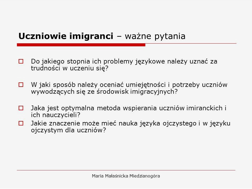 Maria Małaśnicka Miedzianogóra Uczniowie imigranci – ważne pytania  Do jakiego stopnia ich problemy językowe należy uznać za trudności w uczeniu się?