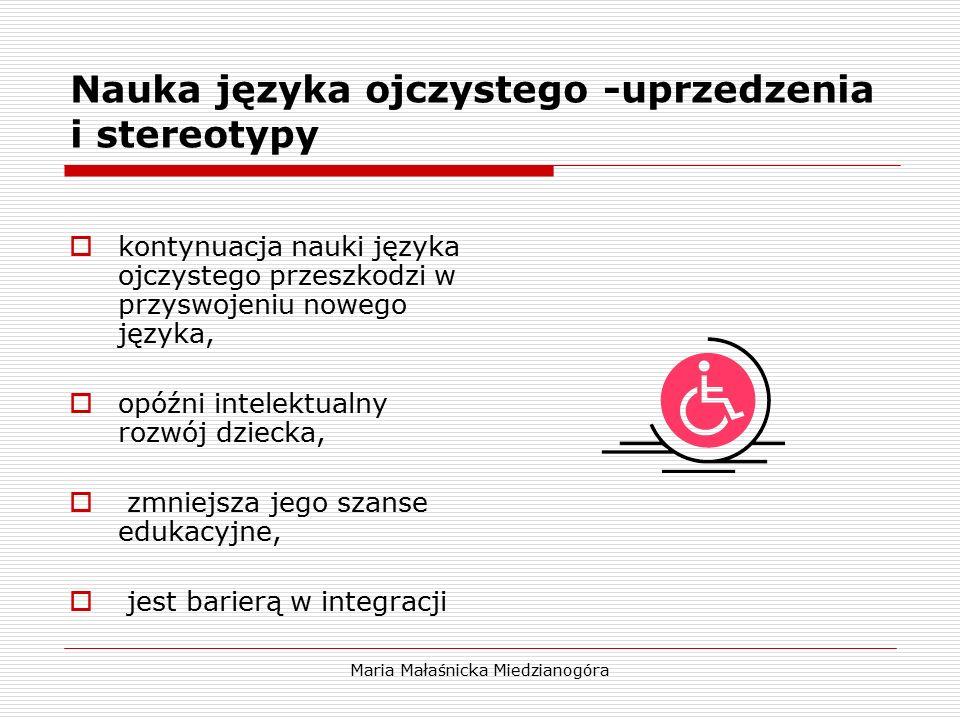 Maria Małaśnicka Miedzianogóra Nauka języka ojczystego -uprzedzenia i stereotypy  kontynuacja nauki języka ojczystego przeszkodzi w przyswojeniu nowe