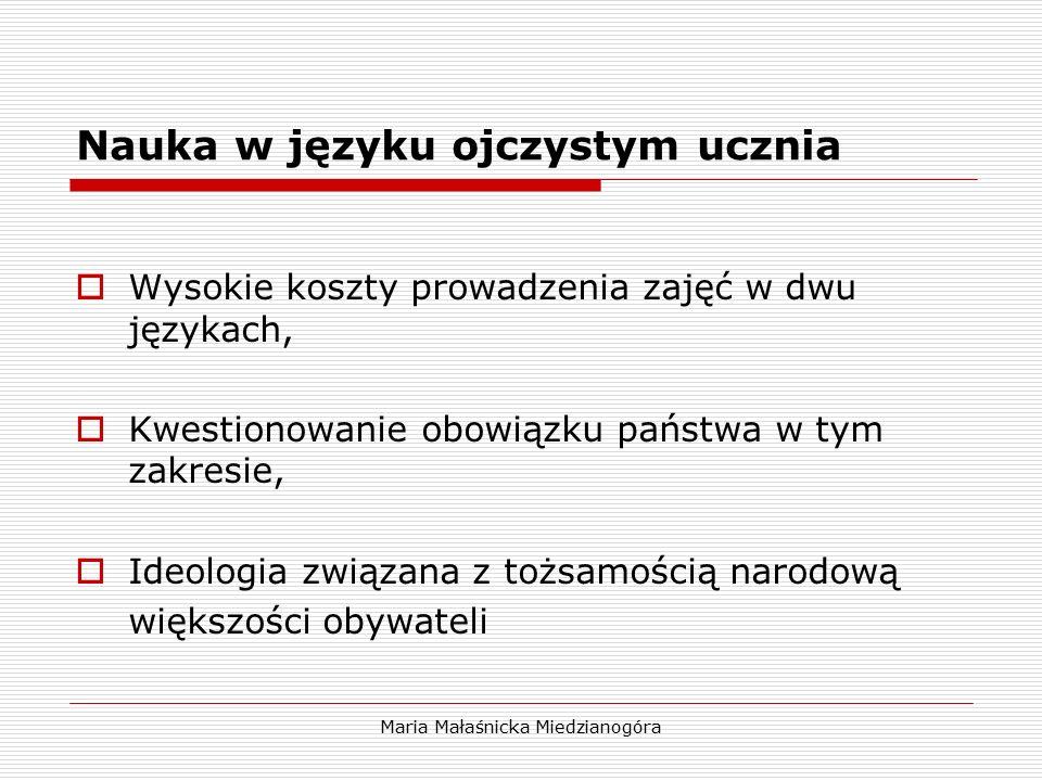 Maria Małaśnicka Miedzianogóra Nauka w języku ojczystym ucznia  Wysokie koszty prowadzenia zajęć w dwu językach,  Kwestionowanie obowiązku państwa w