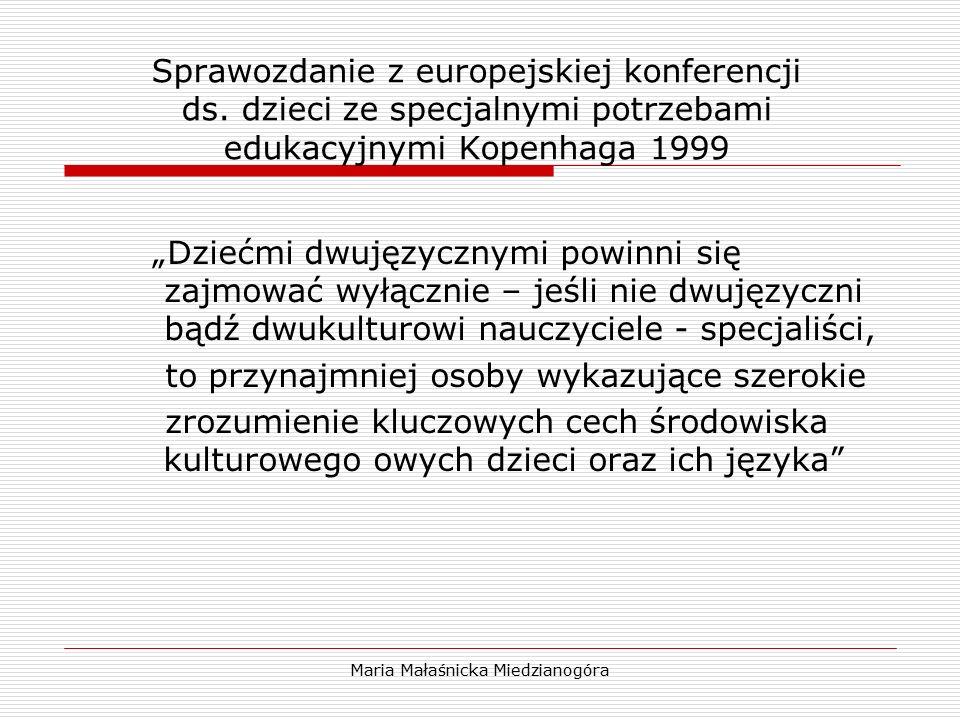 """Maria Małaśnicka Miedzianogóra Sprawozdanie z europejskiej konferencji ds. dzieci ze specjalnymi potrzebami edukacyjnymi Kopenhaga 1999 """"Dziećmi dwuję"""