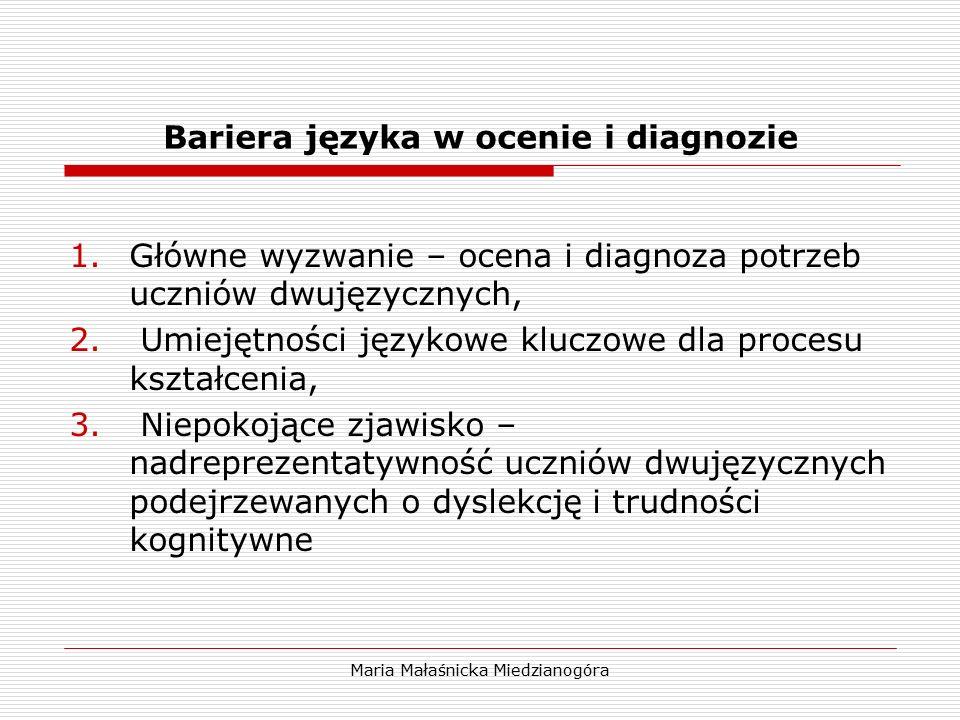 Maria Małaśnicka Miedzianogóra Bariera języka w ocenie i diagnozie 1.Główne wyzwanie – ocena i diagnoza potrzeb uczniów dwujęzycznych, 2. Umiejętności