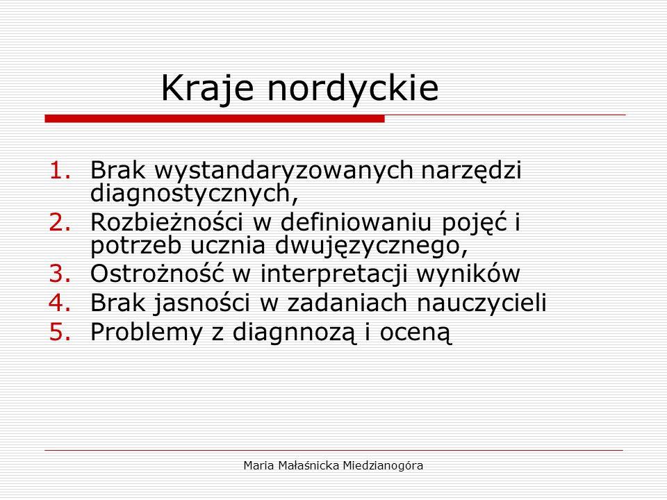 Maria Małaśnicka Miedzianogóra Kraje nordyckie 1.Brak wystandaryzowanych narzędzi diagnostycznych, 2.Rozbieżności w definiowaniu pojęć i potrzeb uczni