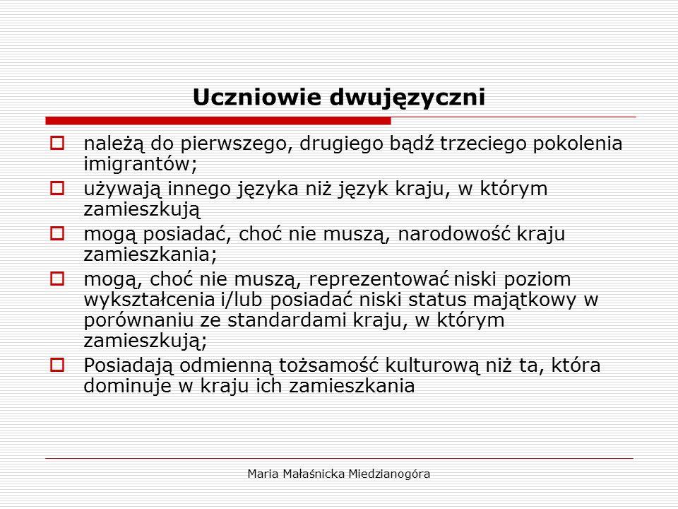 Maria Małaśnicka Miedzianogóra Uczniowie dwujęzyczni  należą do pierwszego, drugiego bądź trzeciego pokolenia imigrantów;  używają innego języka niż