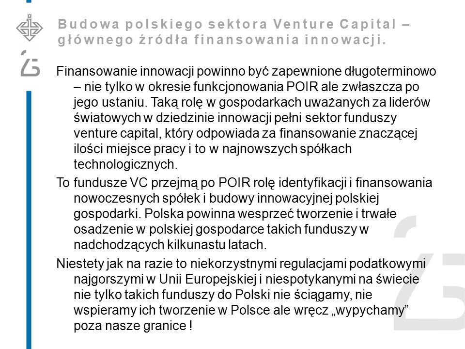 Budowa polskiego sektora Venture Capital – głównego źródła finansowania innowacji. Finansowanie innowacji powinno być zapewnione długoterminowo – nie