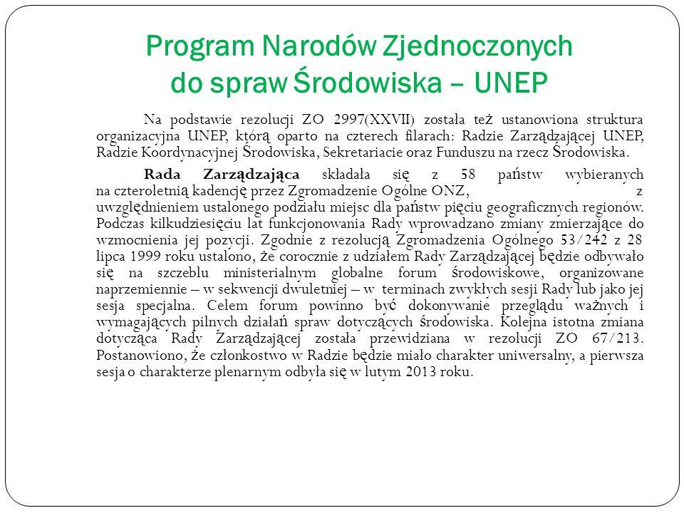 Program Narodów Zjednoczonych do spraw Środowiska – UNEP Na podstawie rezolucji ZO 2997(XXVII) została te ż ustanowiona struktura organizacyjna UNEP,
