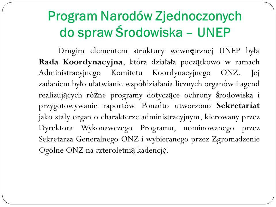 Program Narodów Zjednoczonych do spraw Środowiska – UNEP Drugim elementem struktury wewn ę trznej UNEP była Rada Koordynacyjna, która działała pocz ą tkowo w ramach Administracyjnego Komitetu Koordynacyjnego ONZ.