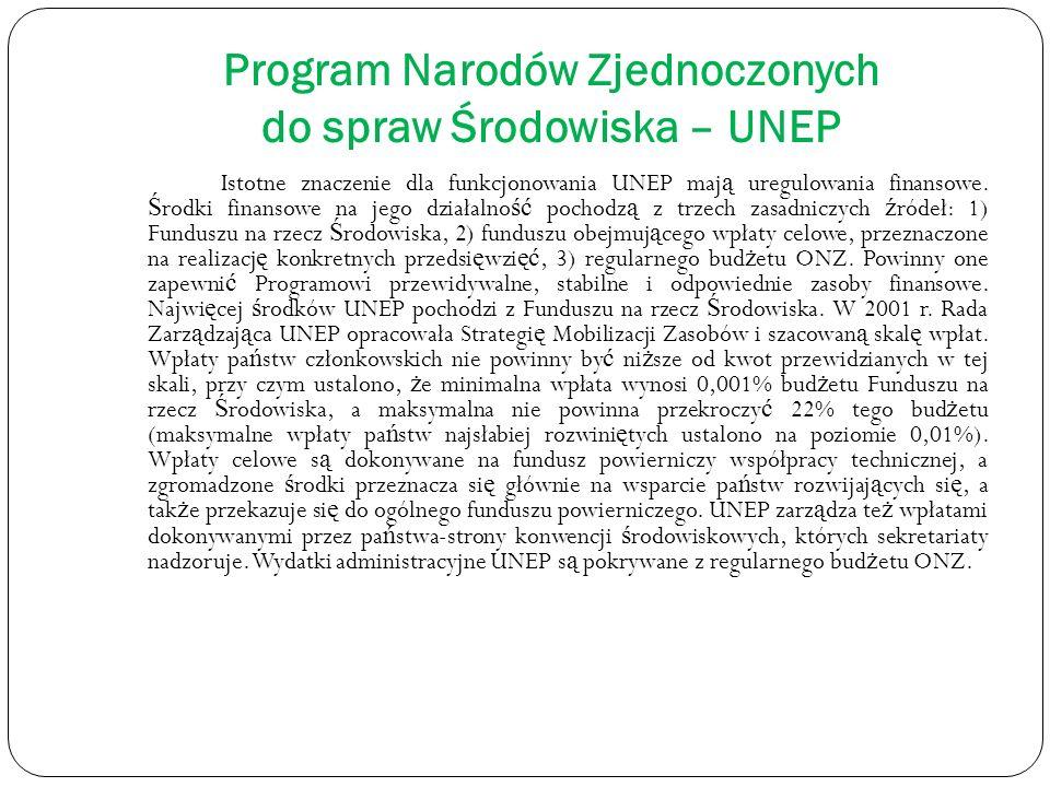 Program Narodów Zjednoczonych do spraw Środowiska – UNEP Istotne znaczenie dla funkcjonowania UNEP maj ą uregulowania finansowe. Ś rodki finansowe na