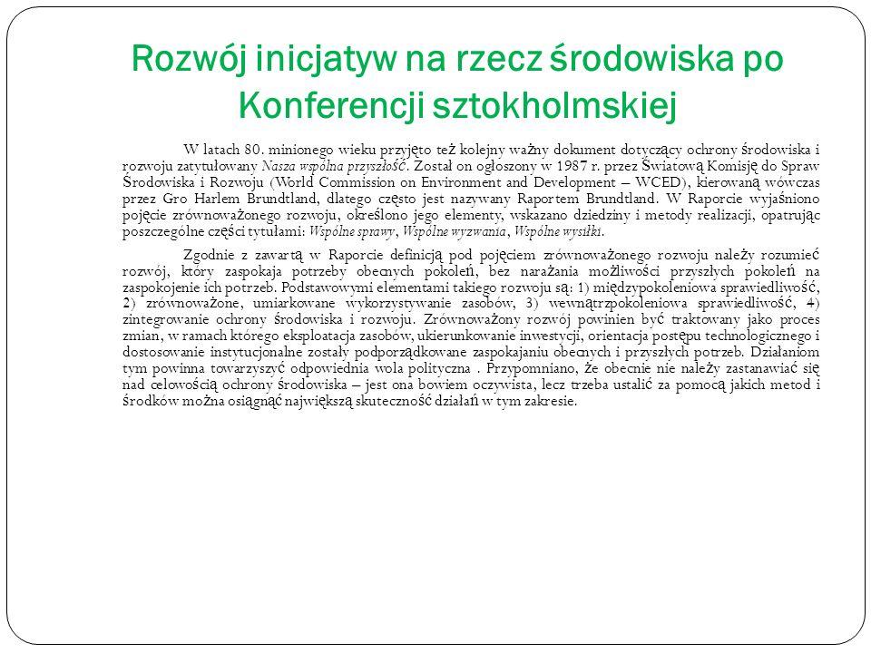Rozwój inicjatyw na rzecz środowiska po Konferencji sztokholmskiej W latach 80. minionego wieku przyj ę to te ż kolejny wa ż ny dokument dotycz ą cy o