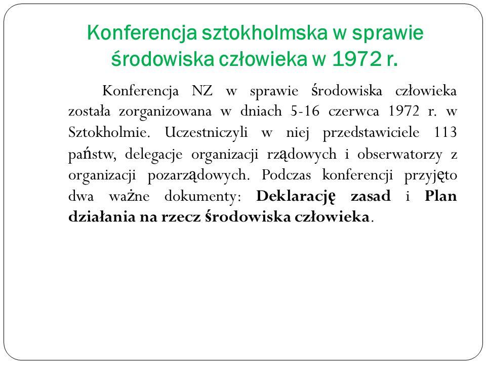 Konferencja sztokholmska w sprawie środowiska człowieka w 1972 r. Konferencja NZ w sprawie ś rodowiska człowieka została zorganizowana w dniach 5-16 c