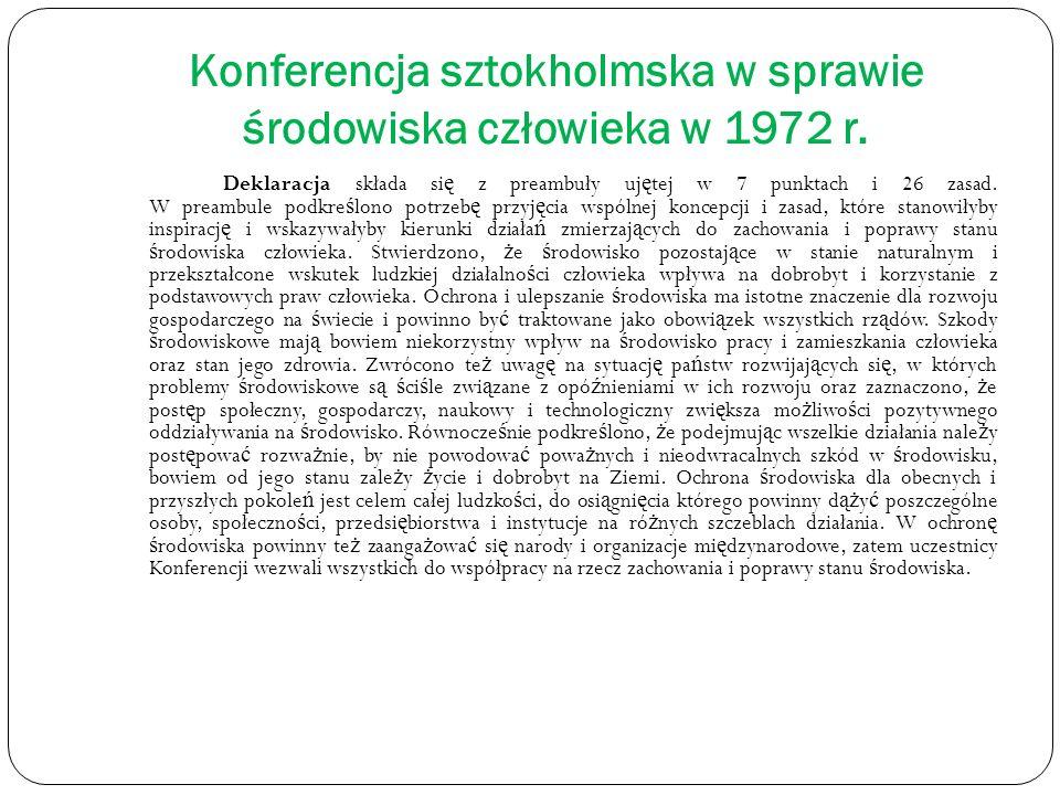Konferencja sztokholmska w sprawie środowiska człowieka w 1972 r. Deklaracja składa si ę z preambuły uj ę tej w 7 punktach i 26 zasad. W preambule pod