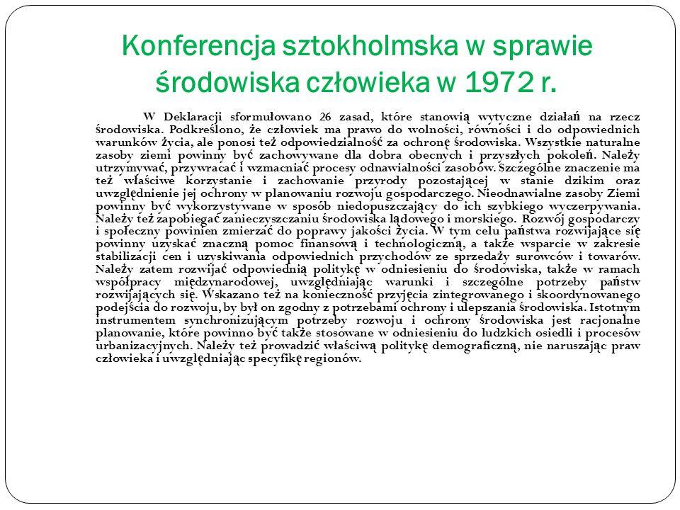 Konferencja sztokholmska w sprawie środowiska człowieka w 1972 r. W Deklaracji sformułowano 26 zasad, które stanowi ą wytyczne działa ń na rzecz ś rod