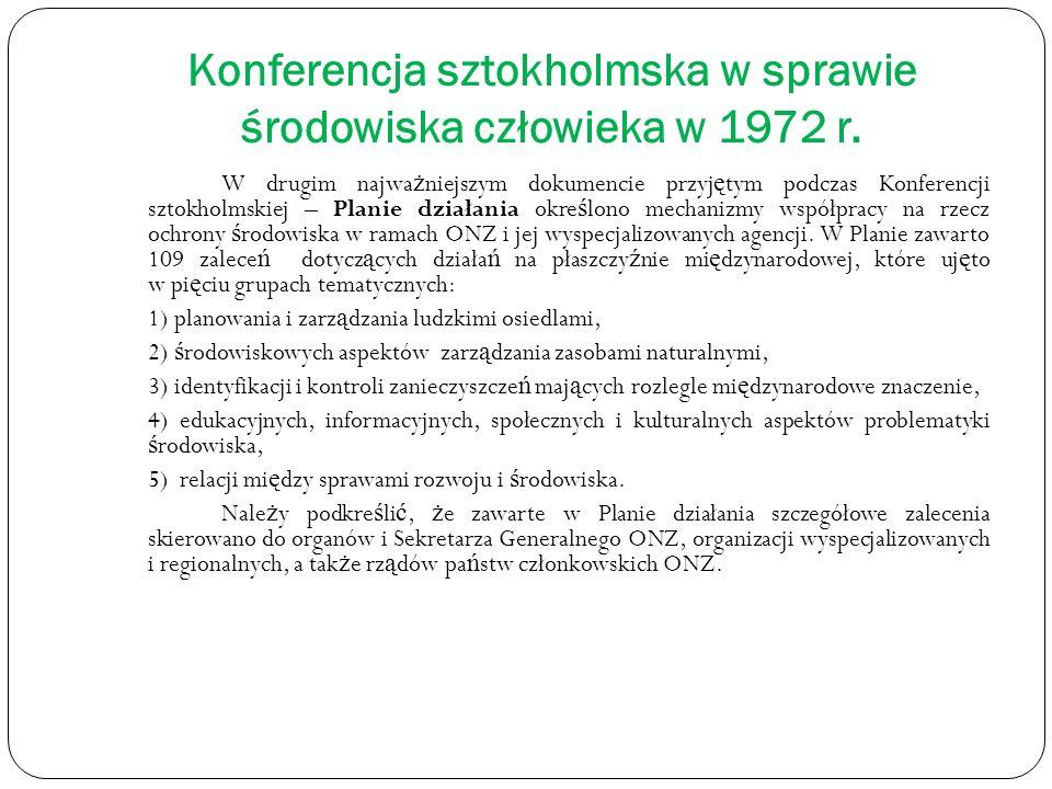 Konferencja sztokholmska w sprawie środowiska człowieka w 1972 r. W drugim najwa ż niejszym dokumencie przyj ę tym podczas Konferencji sztokholmskiej