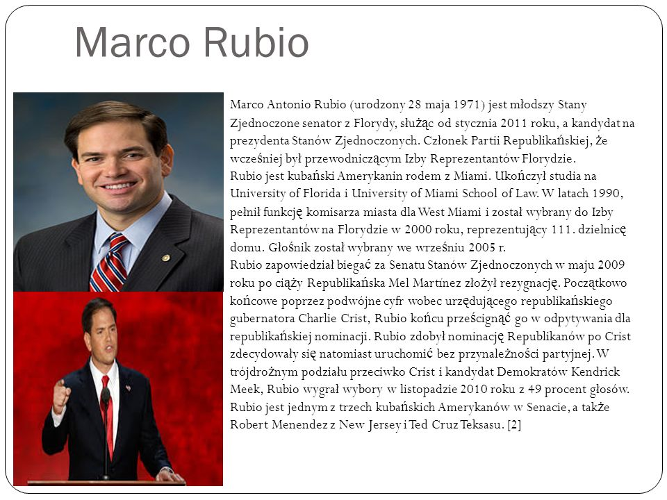 Marco Rubio Marco Antonio Rubio (urodzony 28 maja 1971) jest młodszy Stany Zjednoczone senator z Florydy, słu żą c od stycznia 2011 roku, a kandydat n